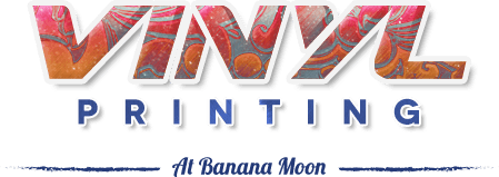 Vinyl Printing at Banana Moon